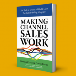 Making Channel Sales Work – Ten Tools to Create a World-Class Third-Party Selling Program